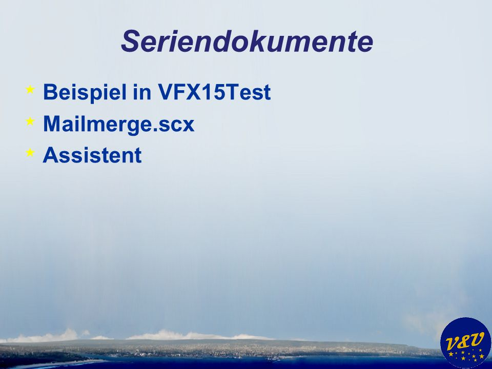 * Beispiel in VFX15Test * Mailmerge.scx * Assistent