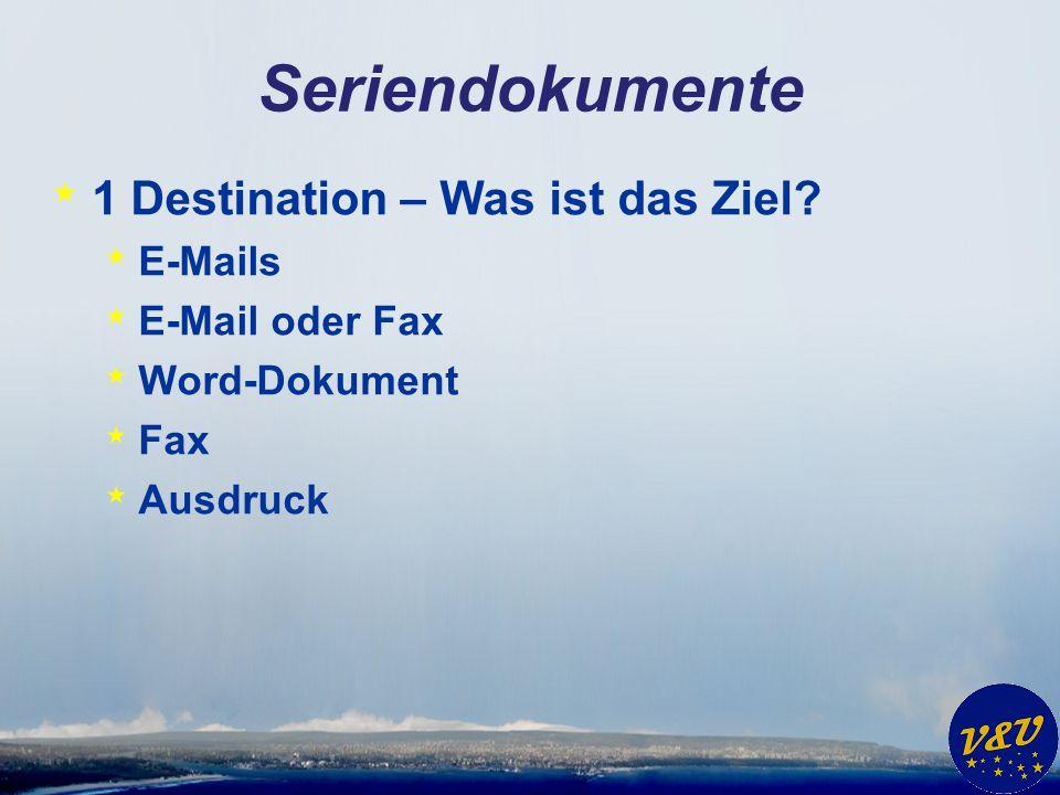 Seriendokumente * 1 Destination – Was ist das Ziel? * E-Mails * E-Mail oder Fax * Word-Dokument * Fax * Ausdruck
