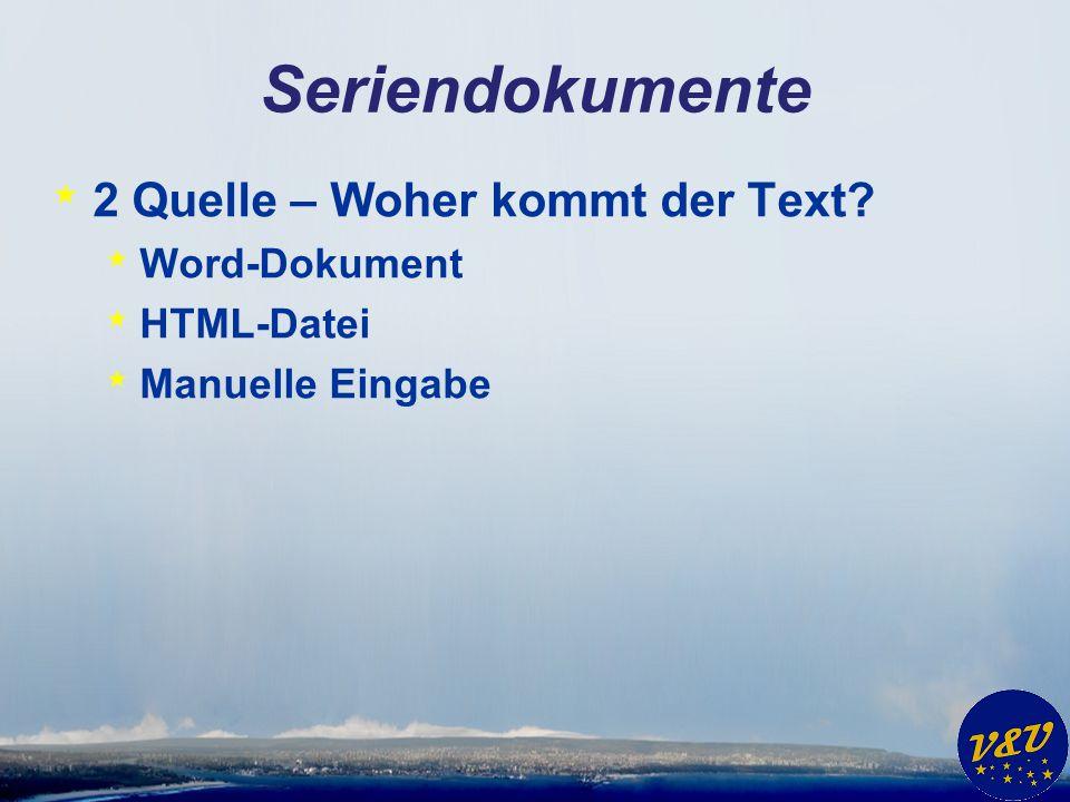 Seriendokumente * 2 Quelle – Woher kommt der Text? * Word-Dokument * HTML-Datei * Manuelle Eingabe