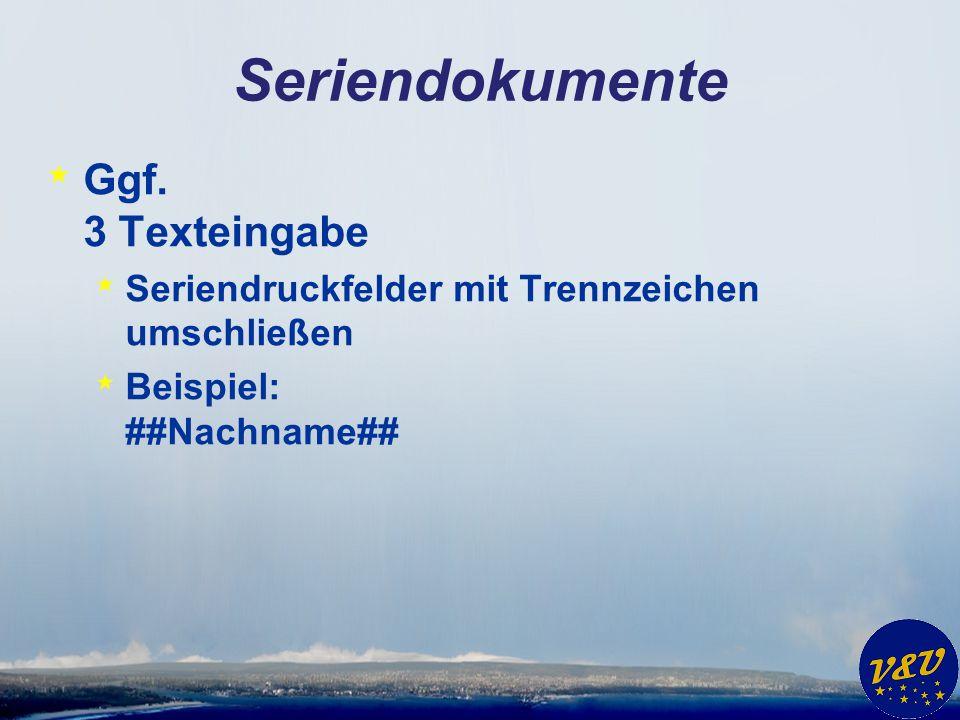 Seriendokumente * Ggf. 3 Texteingabe * Seriendruckfelder mit Trennzeichen umschließen * Beispiel: ##Nachname##