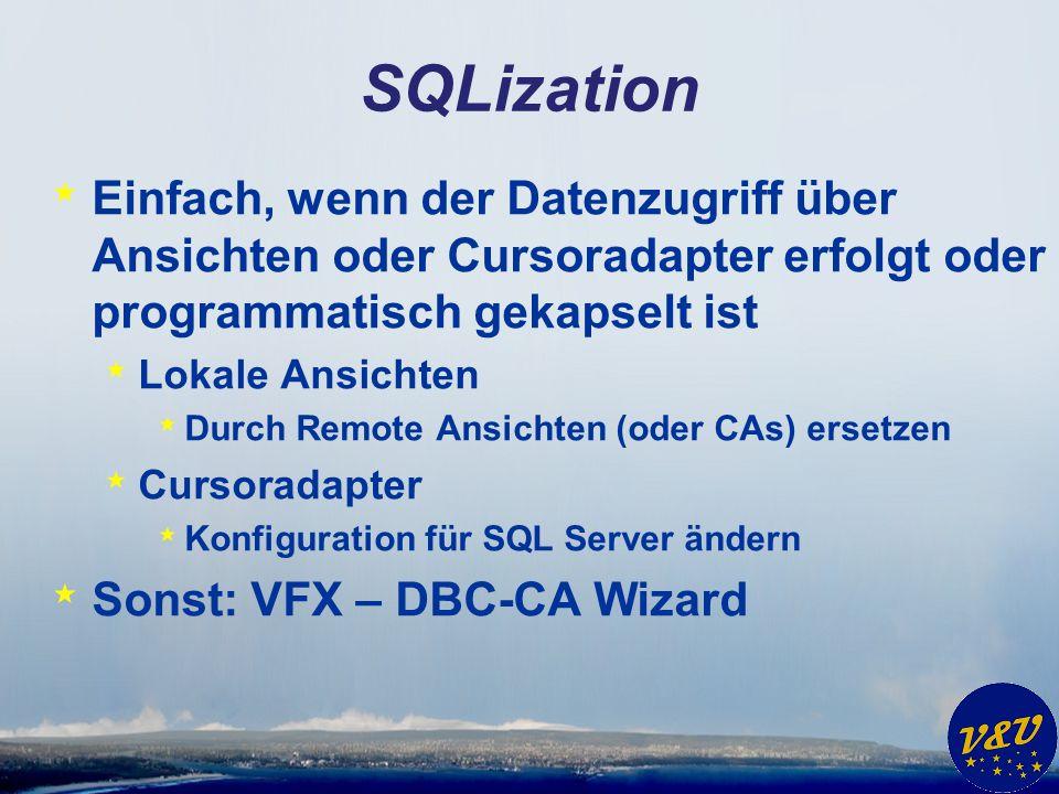 SQLization * Einfach, wenn der Datenzugriff über Ansichten oder Cursoradapter erfolgt oder programmatisch gekapselt ist * Lokale Ansichten * Durch Rem