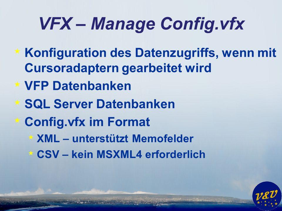VFX – Manage Config.vfx * Konfiguration des Datenzugriffs, wenn mit Cursoradaptern gearbeitet wird * VFP Datenbanken * SQL Server Datenbanken * Config
