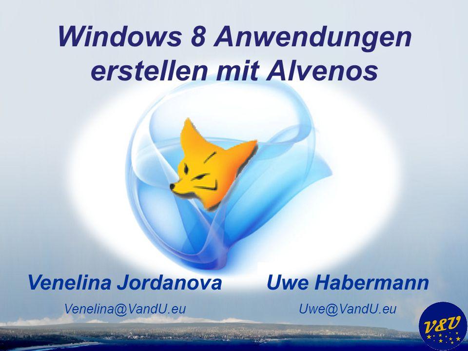 Uwe Habermann Uwe@VandU.eu Venelina Jordanova Venelina@VandU.eu Windows 8 Anwendungen erstellen mit Alvenos