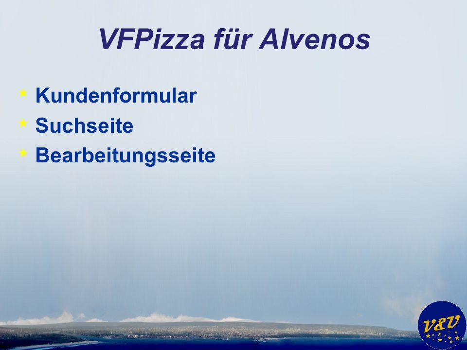 VFPizza für Alvenos * Kundenformular * Suchseite * Bearbeitungsseite