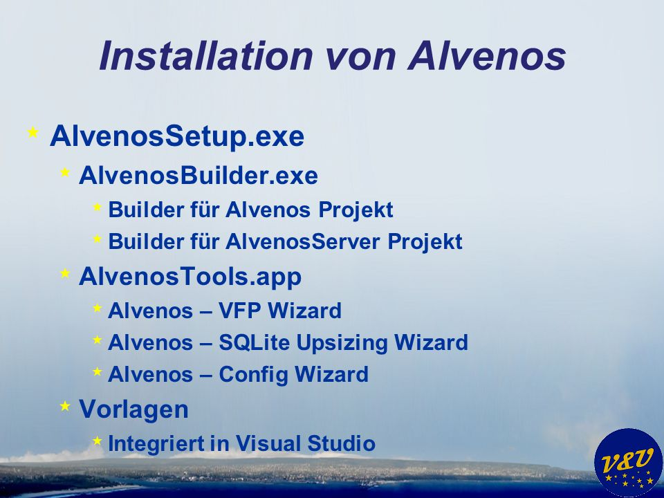 Installation von Alvenos * AlvenosSetup.exe * AlvenosBuilder.exe * Builder für Alvenos Projekt * Builder für AlvenosServer Projekt * AlvenosTools.app * Alvenos – VFP Wizard * Alvenos – SQLite Upsizing Wizard * Alvenos – Config Wizard * Vorlagen * Integriert in Visual Studio