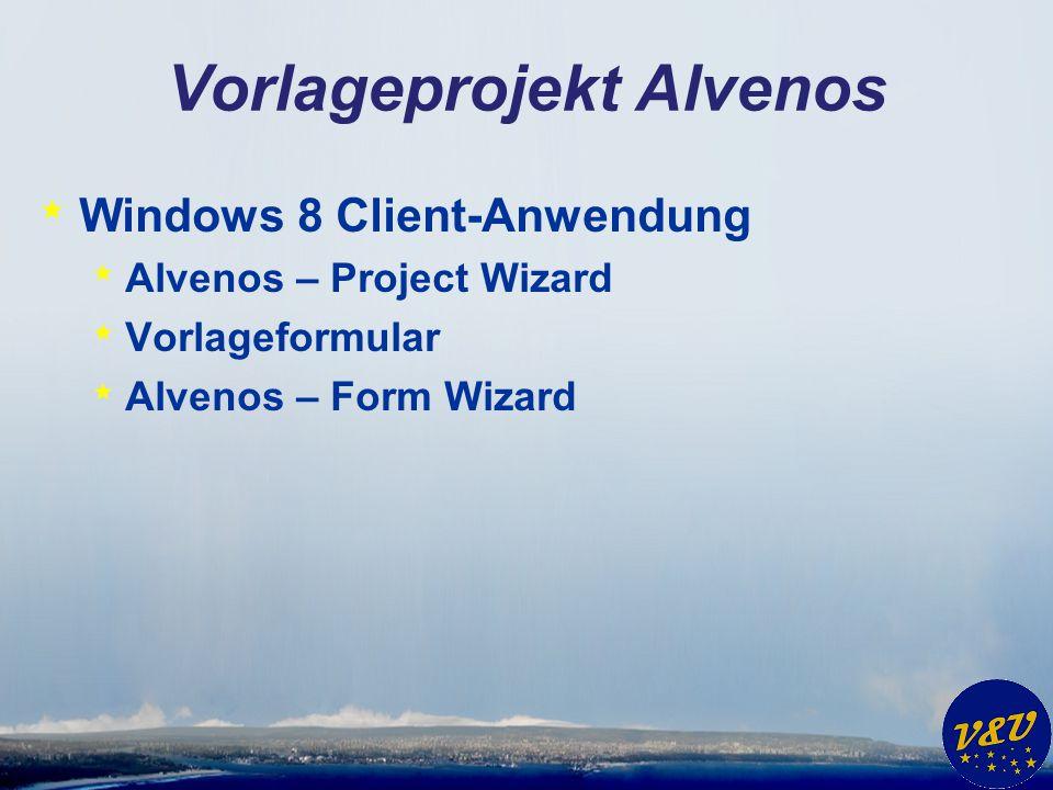 Vorlageprojekt Alvenos * Windows 8 Client-Anwendung * Alvenos – Project Wizard * Vorlageformular * Alvenos – Form Wizard