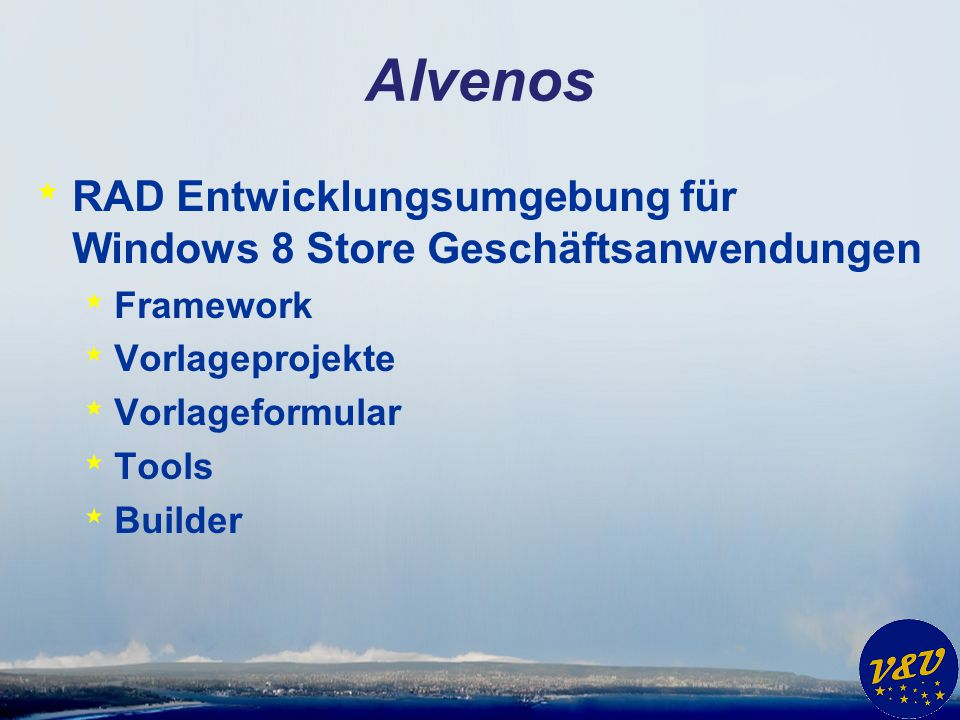 Alvenos * Windows 8 Store Geschäftsanwendungen * Verwendung von VFP Datenbanken * und SQL Server, SQLite und andere * Datenbindung * Formulare * Assistenten * Lauffähig auf Desktop und Tablets
