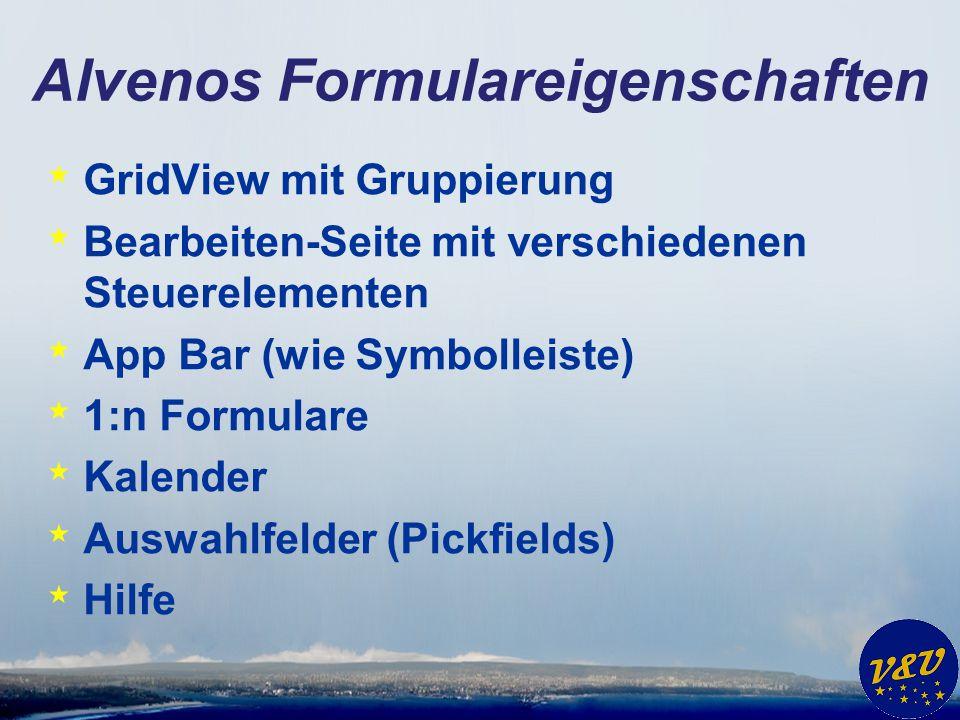 Alvenos Formulareigenschaften * GridView mit Gruppierung * Bearbeiten-Seite mit verschiedenen Steuerelementen * App Bar (wie Symbolleiste) * 1:n Formu