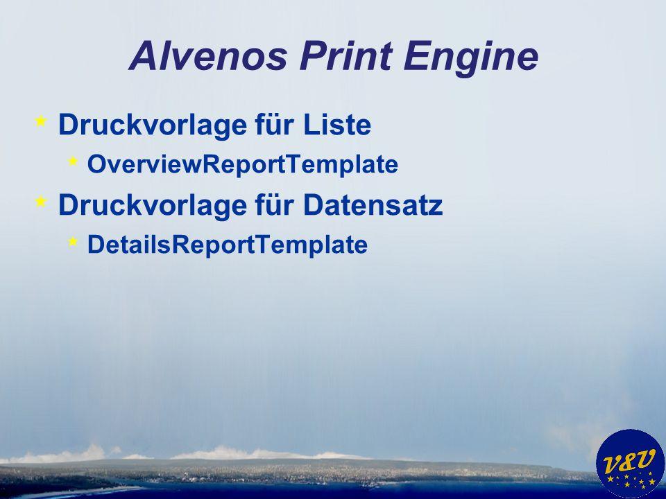 Alvenos Print Engine * Druckvorlage für Liste * OverviewReportTemplate * Druckvorlage für Datensatz * DetailsReportTemplate