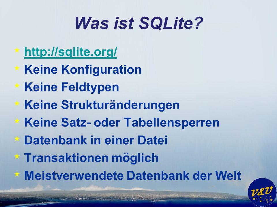 Was ist SQLite? * http://sqlite.org/ http://sqlite.org/ * Keine Konfiguration * Keine Feldtypen * Keine Strukturänderungen * Keine Satz- oder Tabellen