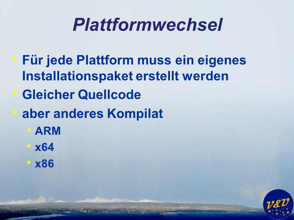 Plattformwechsel * Für jede Plattform muss ein eigenes Installationspaket erstellt werden * Gleicher Quellcode * aber anderes Kompilat * ARM * x64 * x86