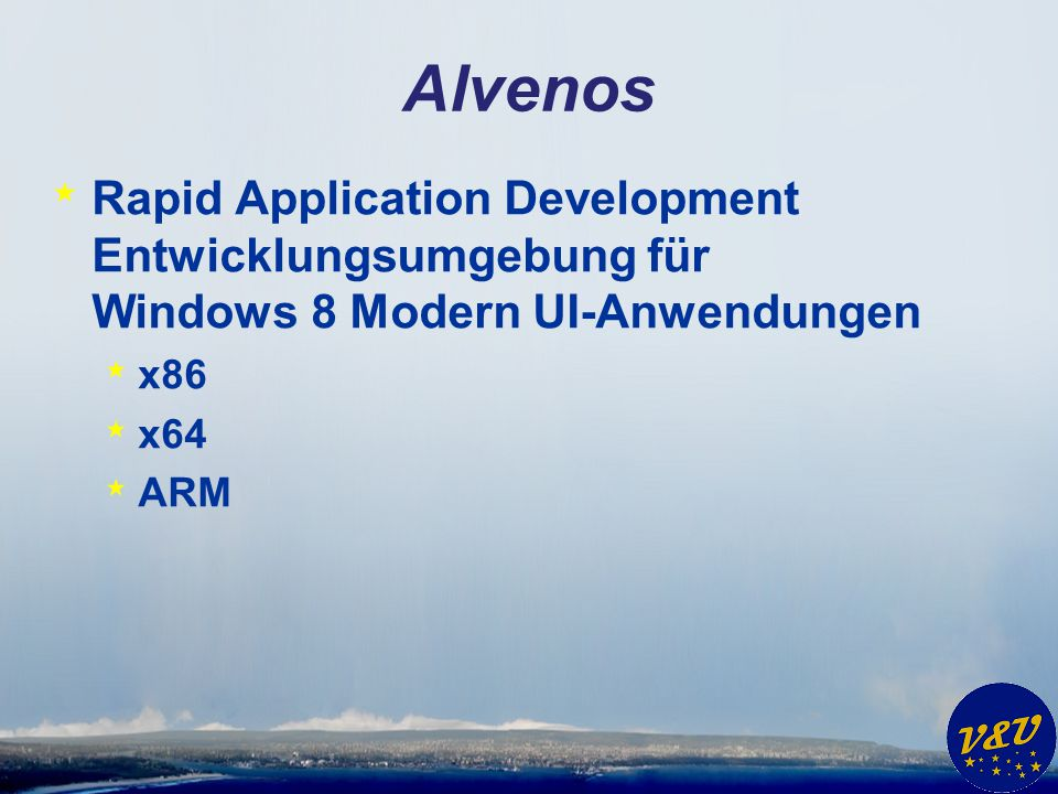 Alvenos * Rapid Application Development Entwicklungsumgebung für Windows 8 Modern UI-Anwendungen * x86 * x64 * ARM