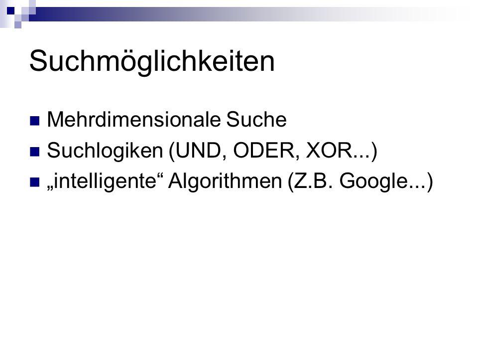 """Suchmöglichkeiten Mehrdimensionale Suche Suchlogiken (UND, ODER, XOR...) """"intelligente Algorithmen (Z.B."""