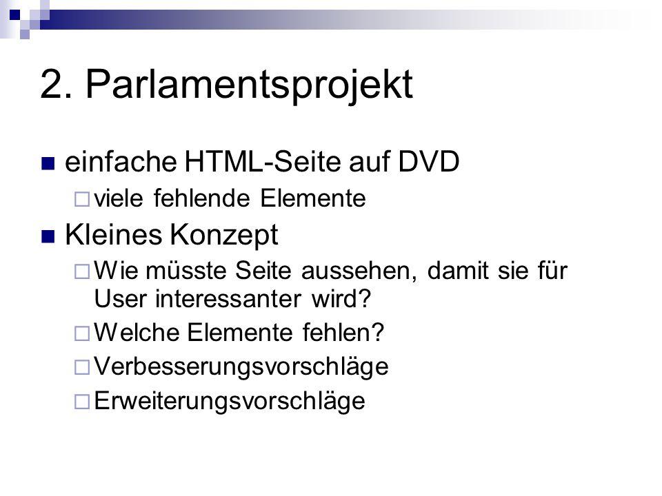2. Parlamentsprojekt einfache HTML-Seite auf DVD  viele fehlende Elemente Kleines Konzept  Wie müsste Seite aussehen, damit sie für User interessant