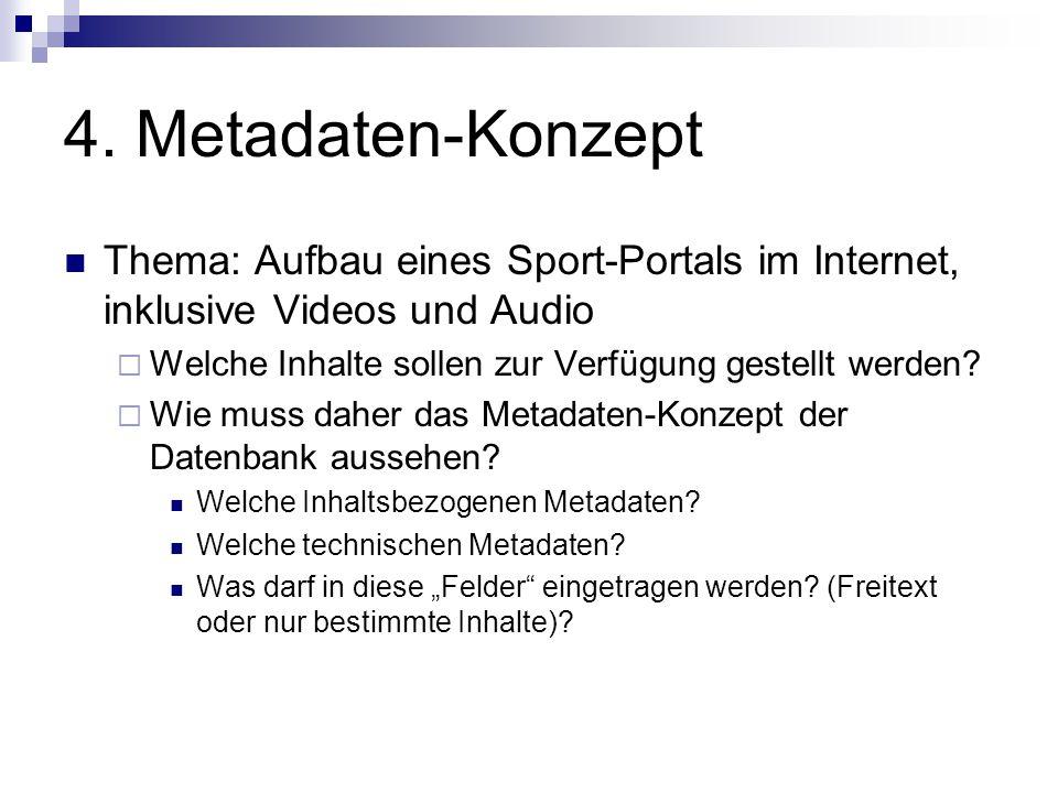 4. Metadaten-Konzept Thema: Aufbau eines Sport-Portals im Internet, inklusive Videos und Audio  Welche Inhalte sollen zur Verfügung gestellt werden?