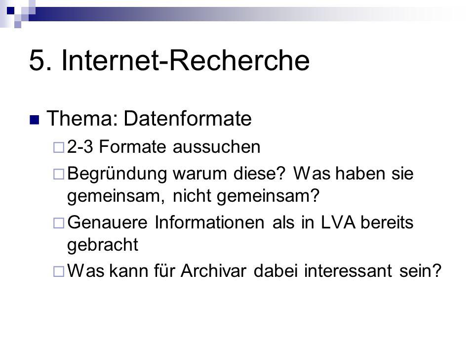 5. Internet-Recherche Thema: Datenformate  2-3 Formate aussuchen  Begründung warum diese.