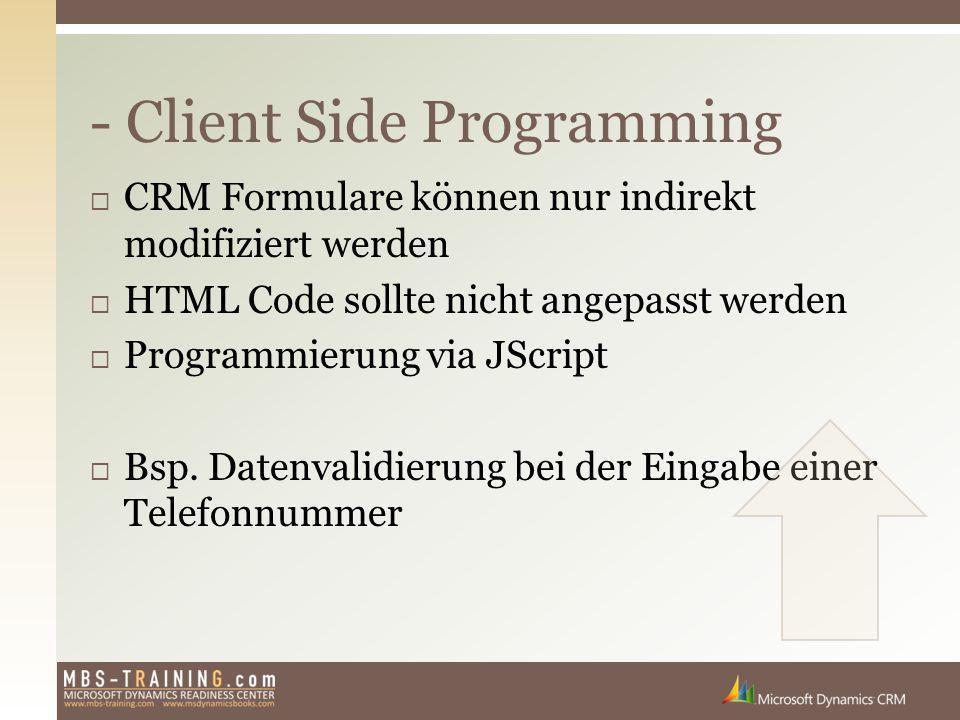  CRM Formulare können nur indirekt modifiziert werden  HTML Code sollte nicht angepasst werden  Programmierung via JScript  Bsp. Datenvalidierung