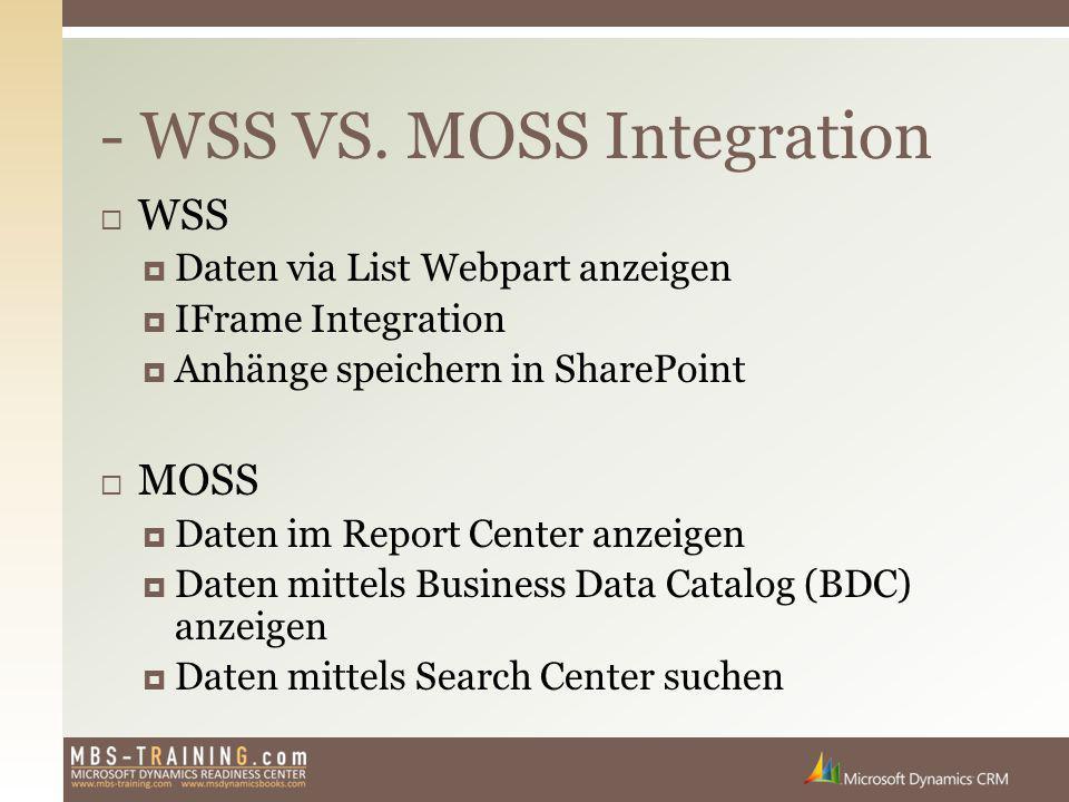  WSS  Daten via List Webpart anzeigen  IFrame Integration  Anhänge speichern in SharePoint  MOSS  Daten im Report Center anzeigen  Daten mittels Business Data Catalog (BDC) anzeigen  Daten mittels Search Center suchen - WSS VS.