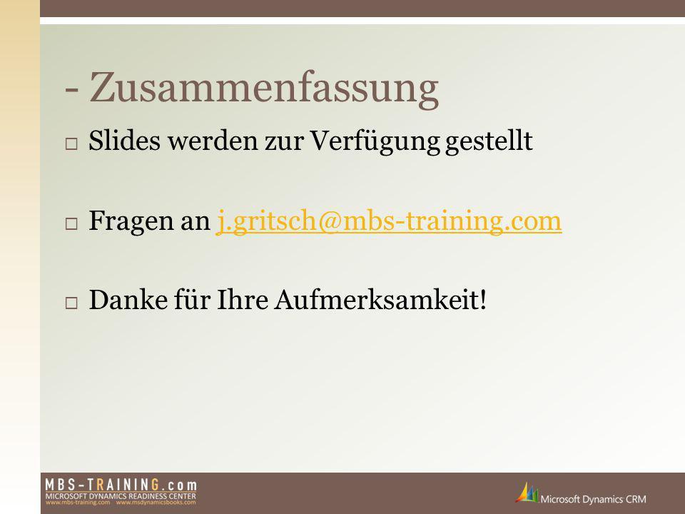  Slides werden zur Verfügung gestellt  Fragen an j.gritsch@mbs-training.comj.gritsch@mbs-training.com  Danke für Ihre Aufmerksamkeit! - Zusammenfas