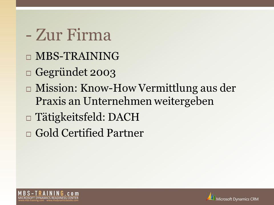  MBS-TRAINING  Gegründet 2003  Mission: Know-How Vermittlung aus der Praxis an Unternehmen weitergeben  Tätigkeitsfeld: DACH  Gold Certified Part