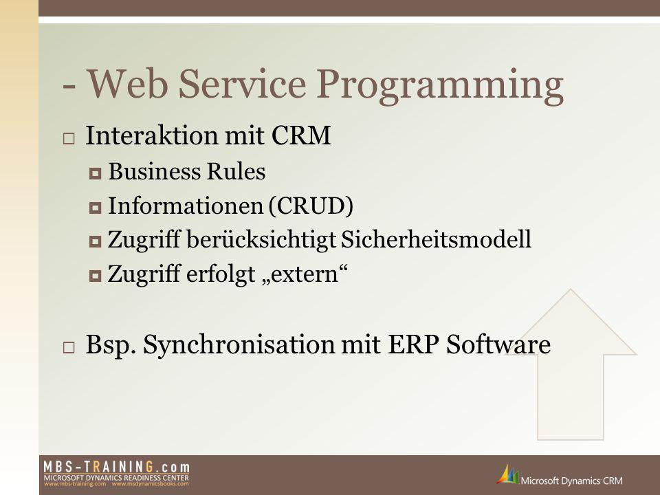 """ Interaktion mit CRM  Business Rules  Informationen (CRUD)  Zugriff berücksichtigt Sicherheitsmodell  Zugriff erfolgt """"extern""""  Bsp. Synchronisa"""