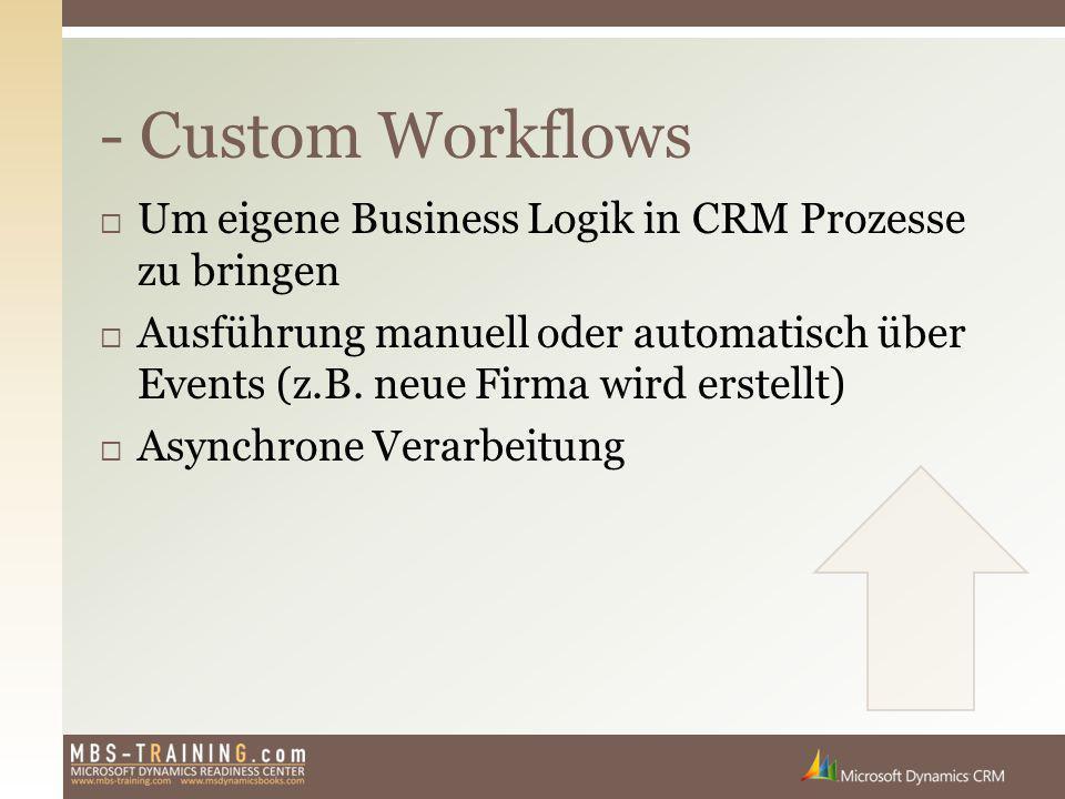  Um eigene Business Logik in CRM Prozesse zu bringen  Ausführung manuell oder automatisch über Events (z.B. neue Firma wird erstellt)  Asynchrone V