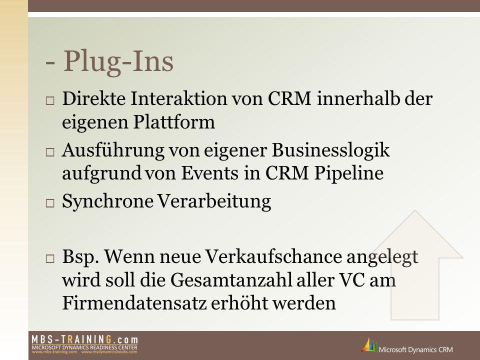  Direkte Interaktion von CRM innerhalb der eigenen Plattform  Ausführung von eigener Businesslogik aufgrund von Events in CRM Pipeline  Synchrone V
