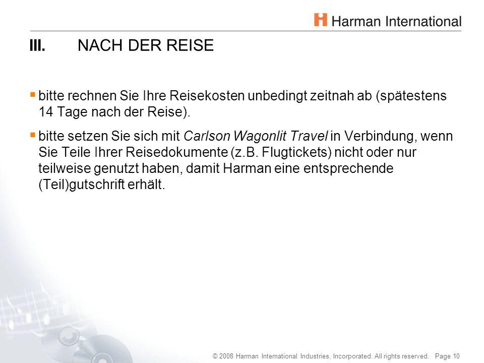 © 2008 Harman International Industries, Incorporated. All rights reserved. Page 10 III.NACH DER REISE  bitte rechnen Sie Ihre Reisekosten unbedingt z