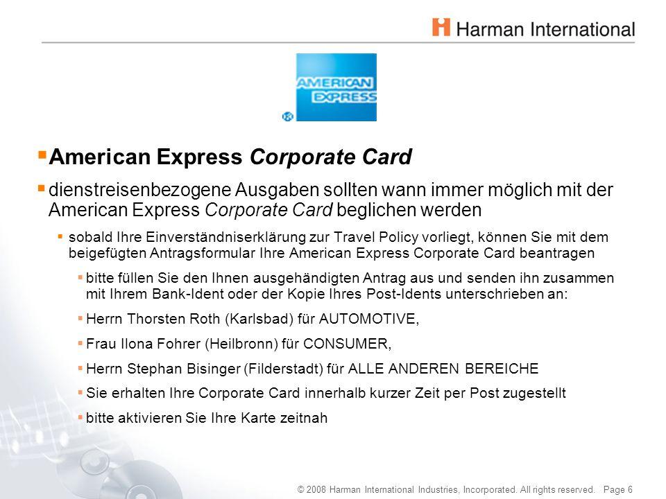 © 2008 Harman International Industries, Incorporated. All rights reserved. Page 6  American Express Corporate Card  dienstreisenbezogene Ausgaben so