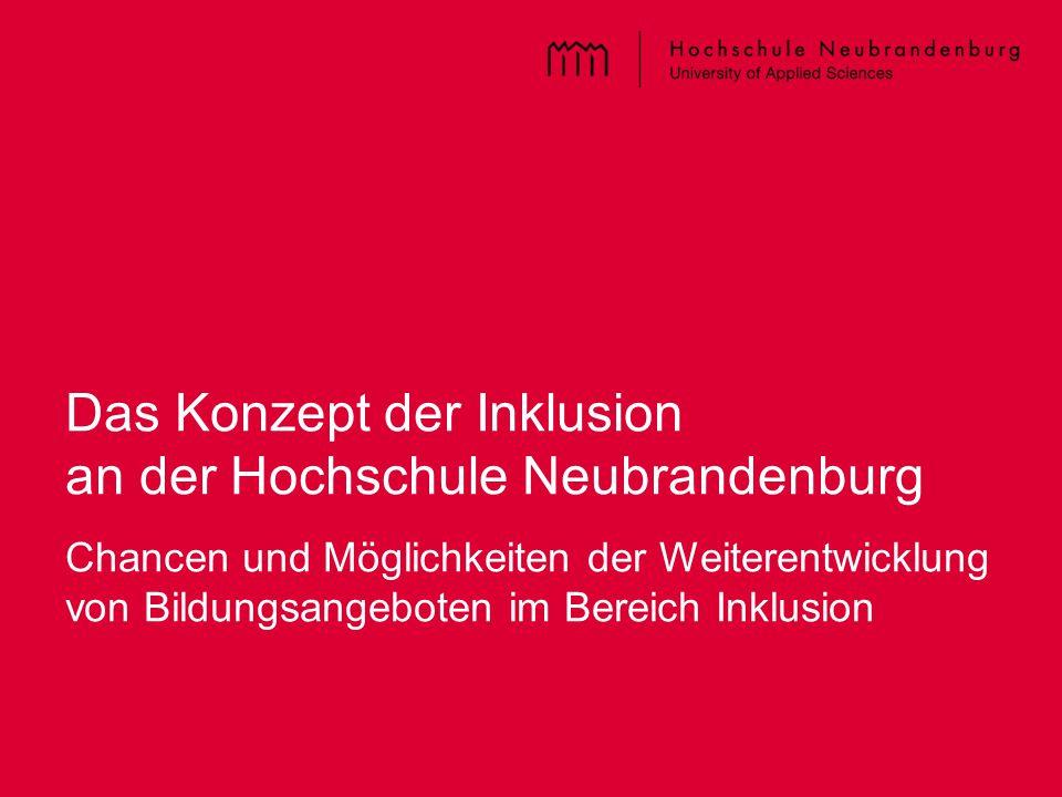 Titel der PPT – im Master einzugeben Das Konzept der Inklusion an der Hochschule Neubrandenburg Chancen und Möglichkeiten der Weiterentwicklung von Bildungsangeboten im Bereich Inklusion
