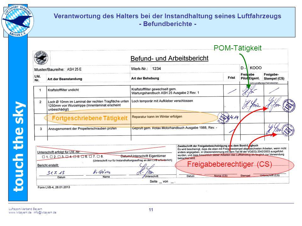 touch the sky Luftsport-Verband Bayern www.lvbayern.de info@lvbayern.de 11 Verantwortung des Halters bei der Instandhaltung seines Luftfahrzeugs - Befundberichte - POM-Tätigkeit Fortgeschriebene Tätigkeit Freigabeberechtiger (CS)