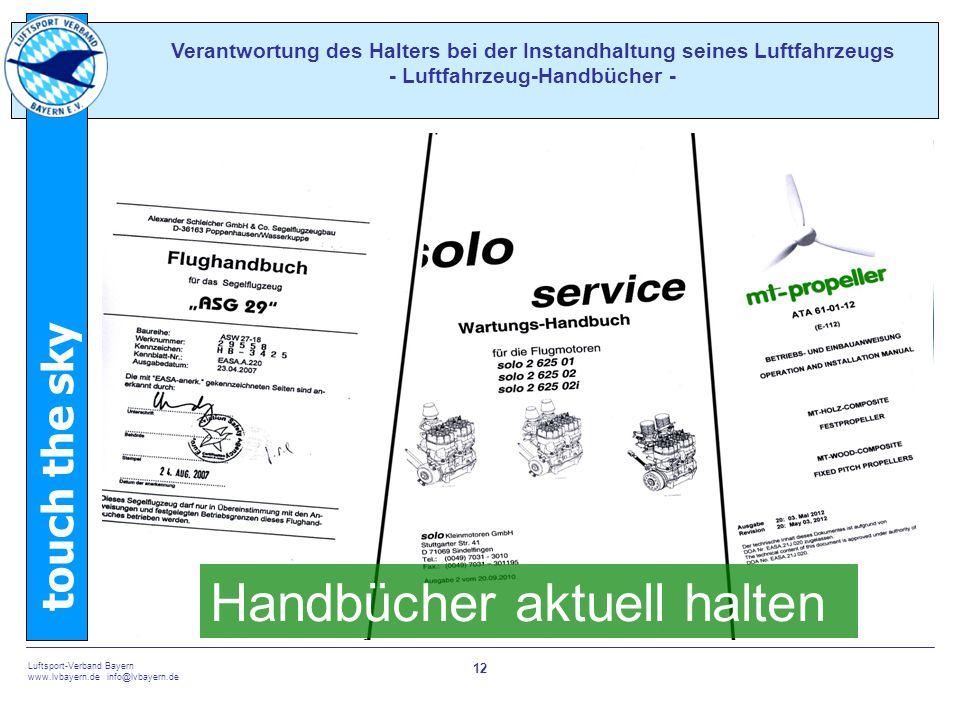 touch the sky Luftsport-Verband Bayern www.lvbayern.de info@lvbayern.de 12 Verantwortung des Halters bei der Instandhaltung seines Luftfahrzeugs - Luftfahrzeug-Handbücher - Handbücher aktuell halten