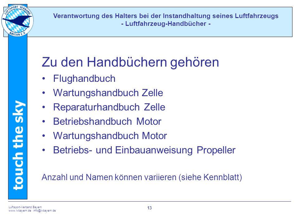touch the sky Luftsport-Verband Bayern www.lvbayern.de info@lvbayern.de 13 Zu den Handbüchern gehören Flughandbuch Wartungshandbuch Zelle Reparaturhan