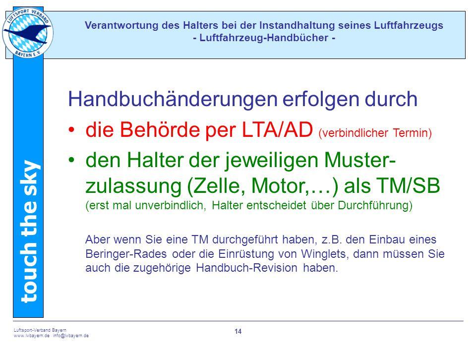 touch the sky Luftsport-Verband Bayern www.lvbayern.de info@lvbayern.de 14 Handbuchänderungen erfolgen durch die Behörde per LTA/AD (verbindlicher Ter