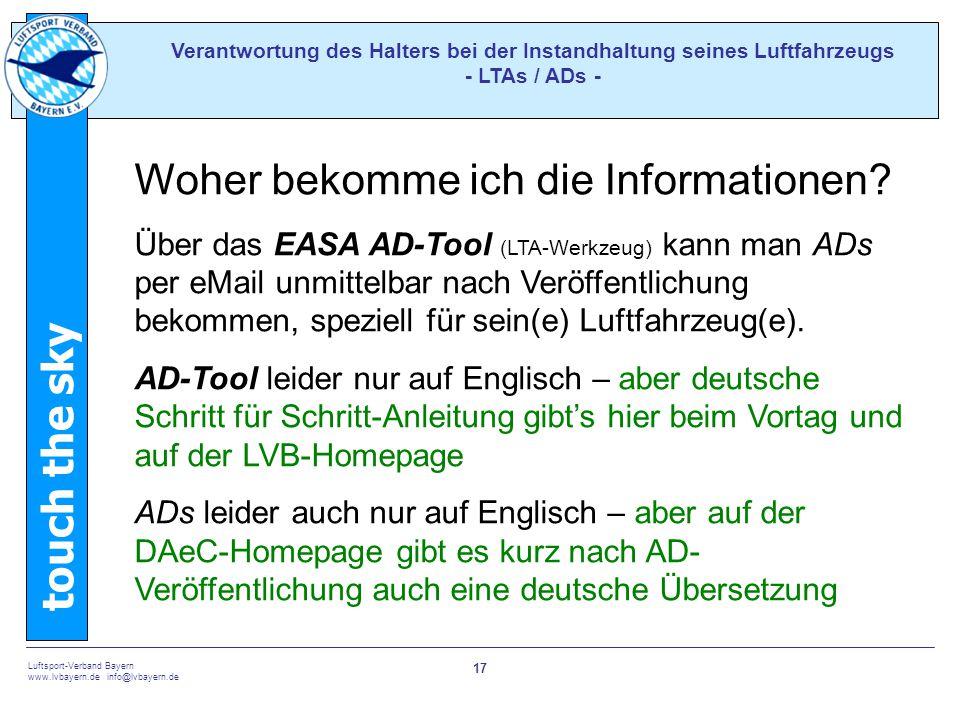 touch the sky Luftsport-Verband Bayern www.lvbayern.de info@lvbayern.de 17 Verantwortung des Halters bei der Instandhaltung seines Luftfahrzeugs - LTAs / ADs - Luftfahrzeugzelle Propeller Woher bekomme ich die Informationen.