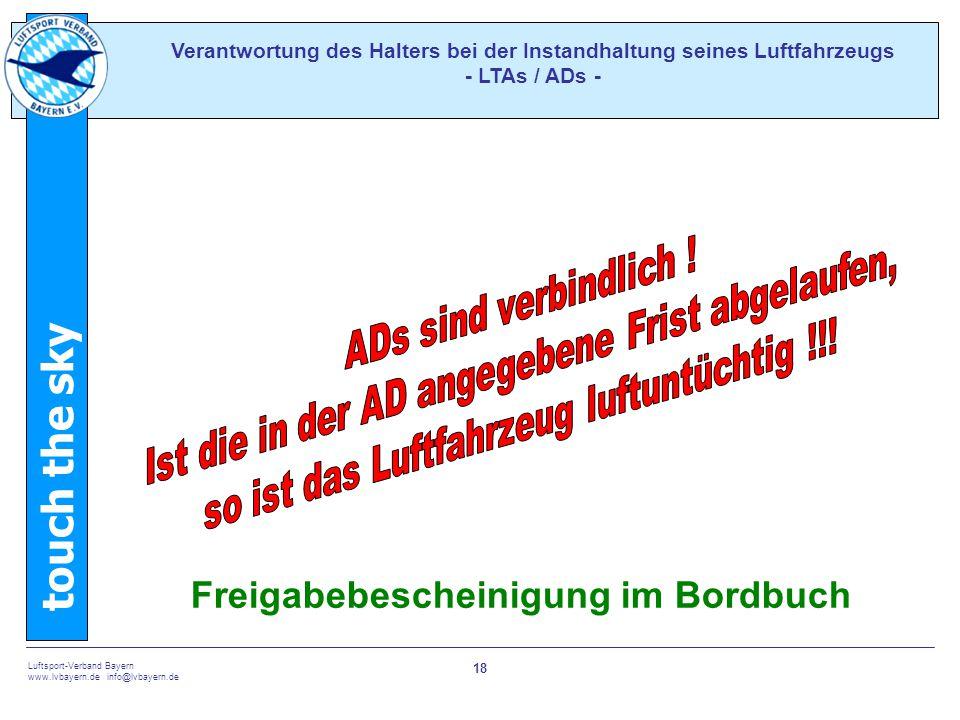 touch the sky Luftsport-Verband Bayern www.lvbayern.de info@lvbayern.de 18 Verantwortung des Halters bei der Instandhaltung seines Luftfahrzeugs - LTAs / ADs - Luftfahrzeugzelle Propeller Freigabebescheinigung im Bordbuch