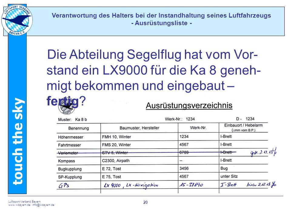 touch the sky Luftsport-Verband Bayern www.lvbayern.de info@lvbayern.de 20 Die Abteilung Segelflug hat vom Vor- stand ein LX9000 für die Ka 8 geneh- migt bekommen und eingebaut – fertig.