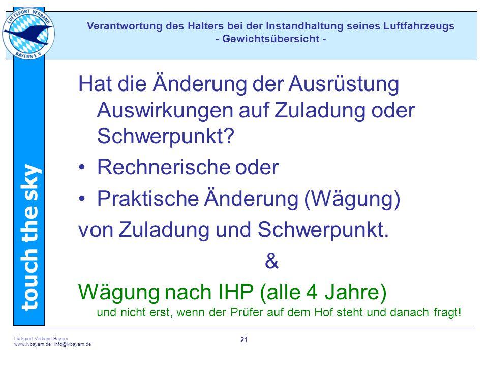 touch the sky Luftsport-Verband Bayern www.lvbayern.de info@lvbayern.de 21 Hat die Änderung der Ausrüstung Auswirkungen auf Zuladung oder Schwerpunkt?