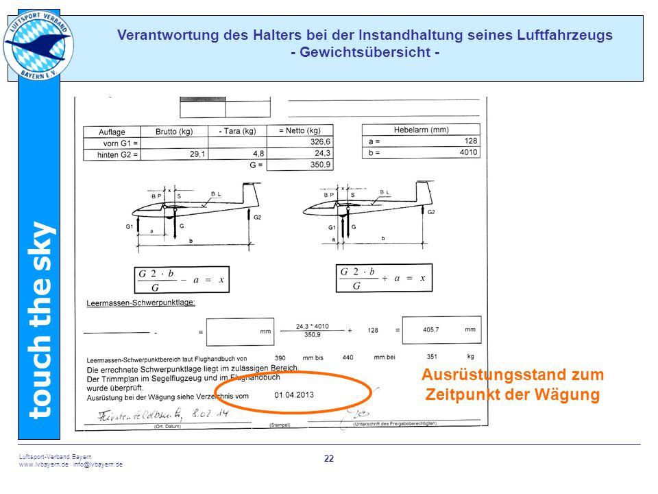 touch the sky Luftsport-Verband Bayern www.lvbayern.de info@lvbayern.de 22 Verantwortung des Halters bei der Instandhaltung seines Luftfahrzeugs - Gewichtsübersicht - Ausrüstungsstand zum Zeitpunkt der Wägung