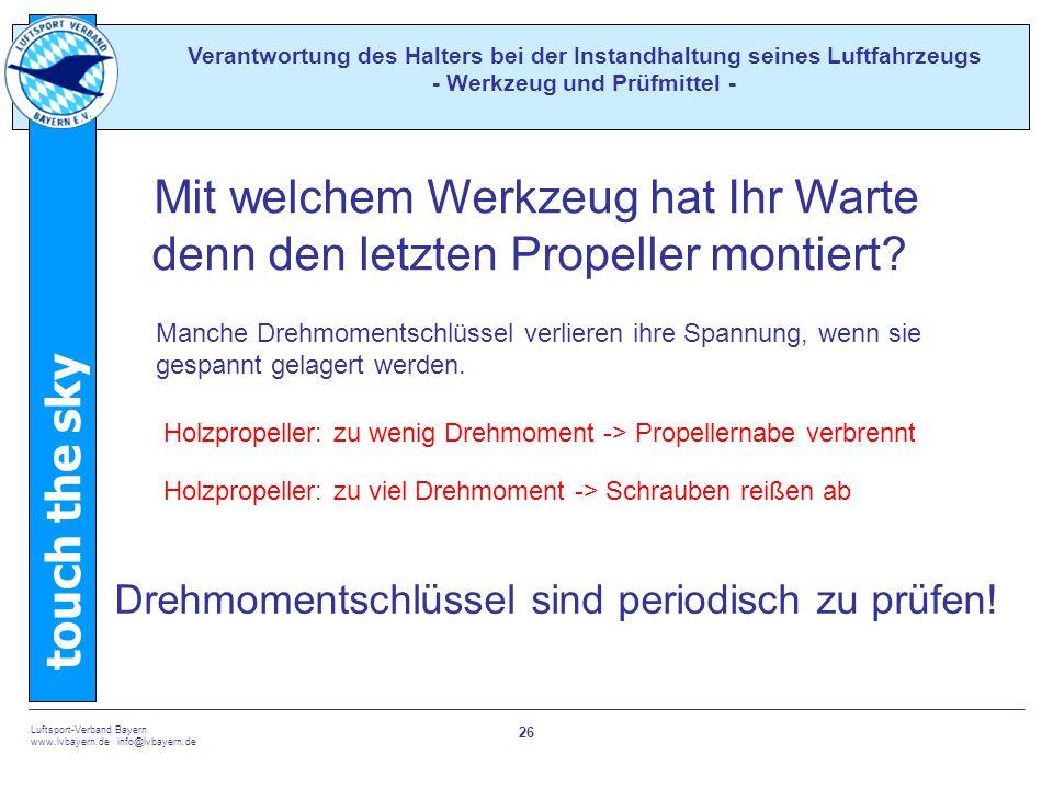 touch the sky Luftsport-Verband Bayern www.lvbayern.de info@lvbayern.de 26 Mit welchem Werkzeug hat Ihr Warte denn den letzten Propeller montiert.