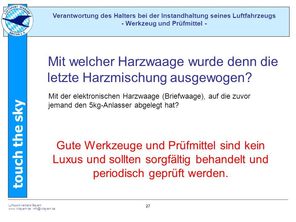 touch the sky Luftsport-Verband Bayern www.lvbayern.de info@lvbayern.de 27 Mit welcher Harzwaage wurde denn die letzte Harzmischung ausgewogen.
