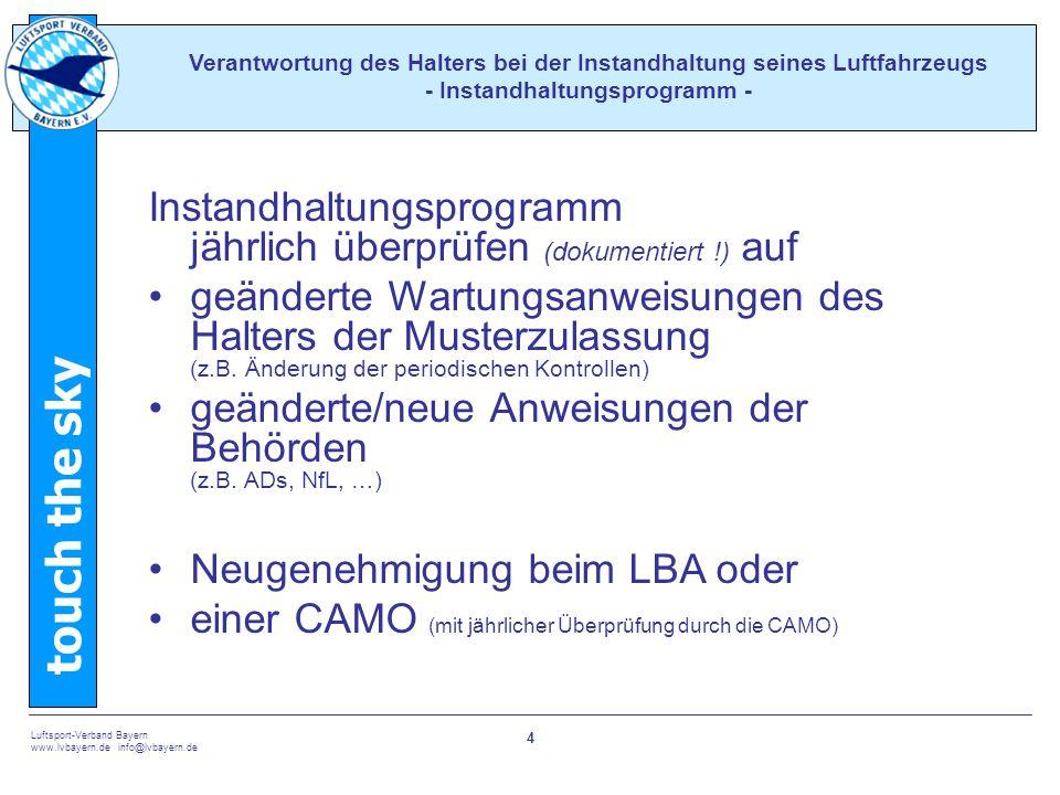 touch the sky Luftsport-Verband Bayern www.lvbayern.de info@lvbayern.de 4 Instandhaltungsprogramm jährlich überprüfen (dokumentiert !) auf geänderte W