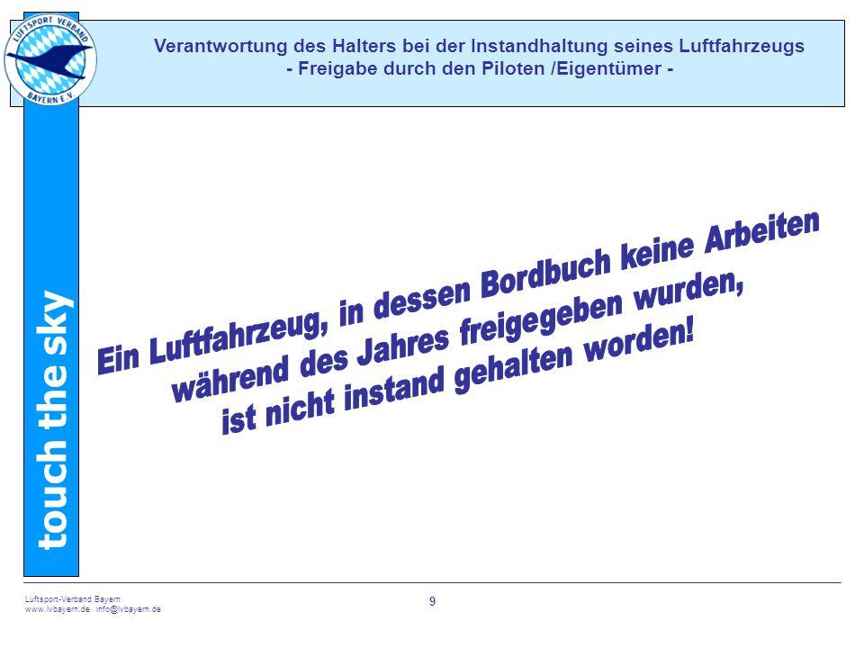touch the sky Luftsport-Verband Bayern www.lvbayern.de info@lvbayern.de 9 Verantwortung des Halters bei der Instandhaltung seines Luftfahrzeugs - Freigabe durch den Piloten /Eigentümer -