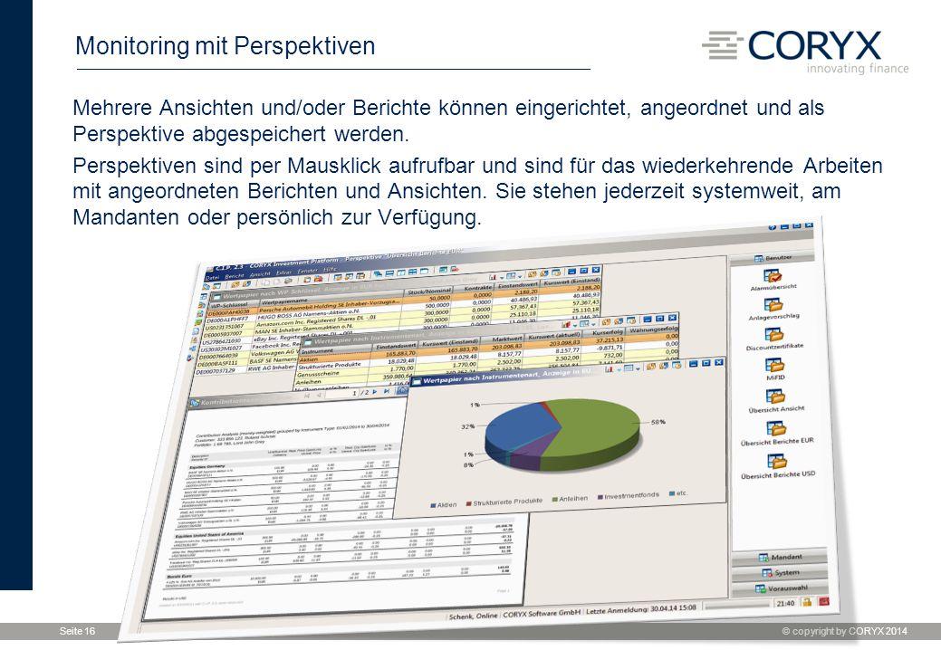 © copyright by CORYX 2014 Seite 16 Monitoring mit Perspektiven Mehrere Ansichten und/oder Berichte können eingerichtet, angeordnet und als Perspektive abgespeichert werden.