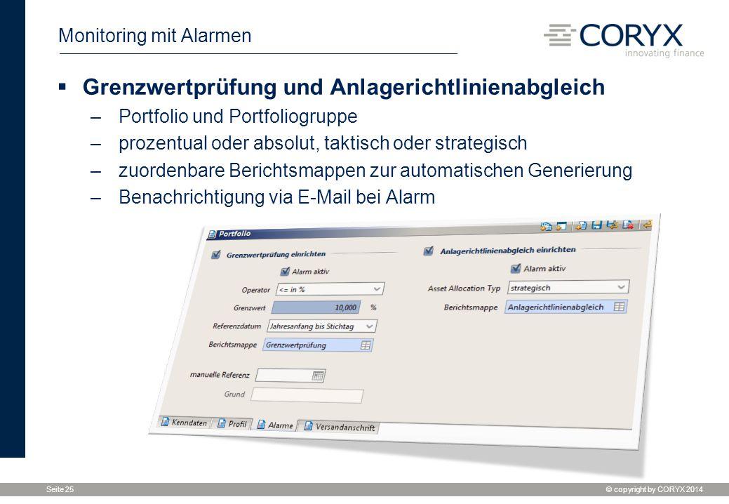 © copyright by CORYX 2014 Seite 25 Monitoring mit Alarmen  Grenzwertprüfung und Anlagerichtlinienabgleich –Portfolio und Portfoliogruppe –prozentual