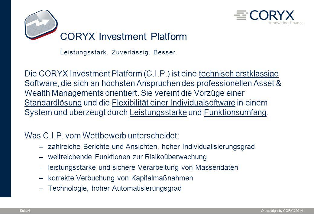 © copyright by CORYX 2014 Seite 4 Die CORYX Investment Platform (C.I.P.) ist eine technisch erstklassige Software, die sich an höchsten Ansprüchen des