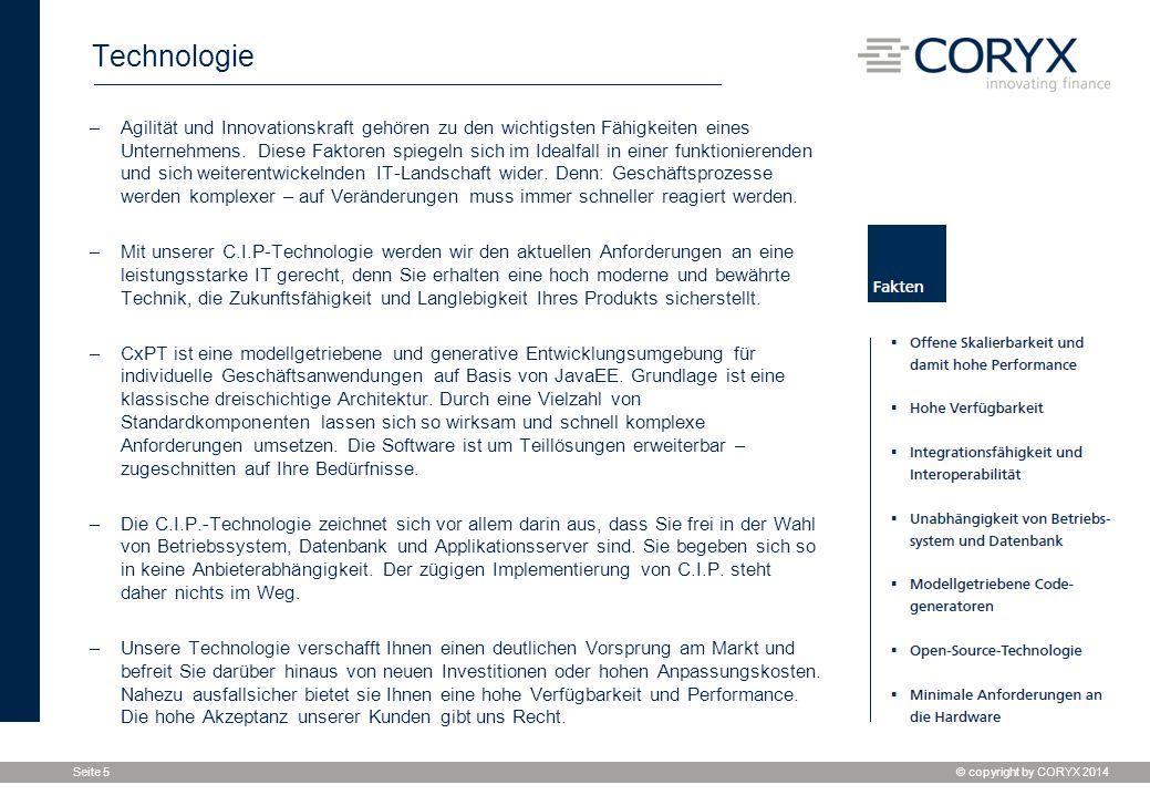 © copyright by CORYX 2014 Seite 5 Technologie –Agilität und Innovationskraft gehören zu den wichtigsten Fähigkeiten eines Unternehmens. Diese Faktoren