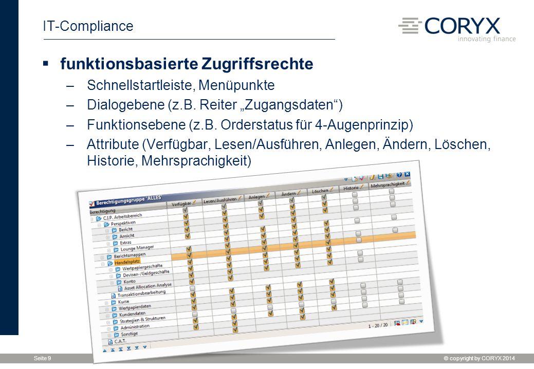 """© copyright by CORYX 2014 Seite 9 IT-Compliance  funktionsbasierte Zugriffsrechte –Schnellstartleiste, Menüpunkte –Dialogebene (z.B. Reiter """"Zugangsd"""