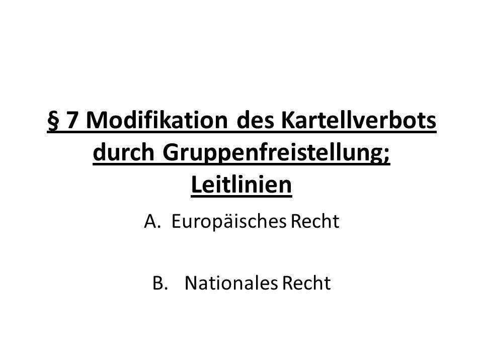 § 7 Modifikation des Kartellverbots durch Gruppenfreistellung; Leitlinien A.Europäisches Recht B. Nationales Recht