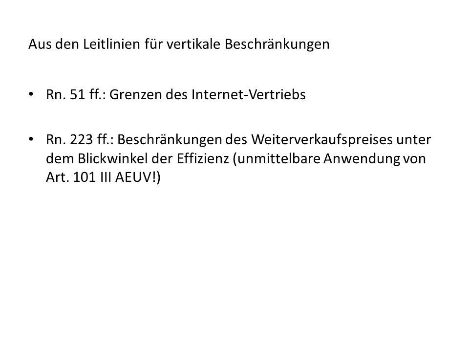 Aus den Leitlinien für vertikale Beschränkungen Rn. 51 ff.: Grenzen des Internet-Vertriebs Rn. 223 ff.: Beschränkungen des Weiterverkaufspreises unter